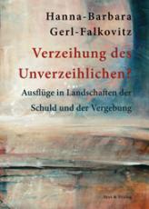 Hanna-Barbara Gerl-Falkovitz, Verzeihung des Unverzeihlichen? Ausflüge in Landschaften der Schuld und der Vergebung