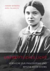 Hanna-Barbara Gerl-Falkovitz, Unerbittliches Licht. Versuche zur Philosophie und Mystik Edith Steins