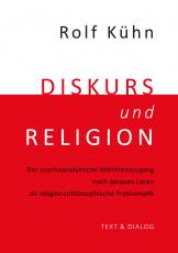 Rolf Kühn, Diskurs und Religion. Der psychoanalytische Wahrheitszugang nach Jacques Lacan als religionsphilosophische Problematik