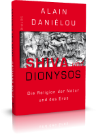 Alain Daniélou, Shiva und Dionysos. Die Religion der Natur und des Eros