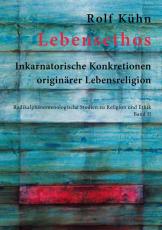 Rolf Kühn, Radikalphänomenologische Studien zu Religion und Ethik, Band 2:  Lebensethos. Inkarnatorische Konkretionen originärer Lebensreligion
