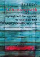 Rolf Kühn, Radikalphänomenologische Studien zu Religion und Ethik, Band 3:  Lebensmystik. Ursprüngliche Erfahrungseinheit von Religion und Ethik im Spiegel philosophischer Mystik