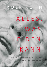 Rolf Kühn, Alles, was leiden kann. Zur Ursprungseinheit von Freude und Leid